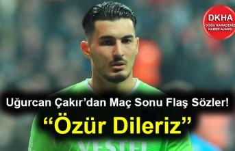 """Uğurcan Çakır'dan Maç Sonu Flaş Sözler! """"Özür Dileriz"""""""