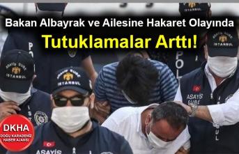 Bakan Albayrak ve Ailesine Hakaret Olayında Tutuklamalar Arttı!