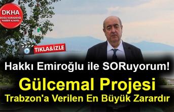 Hakkı EMİROĞLU ile SORUyorum! - GÜLCEMAL Projesi Trabzon'a Verilen En Büyük Zarardır