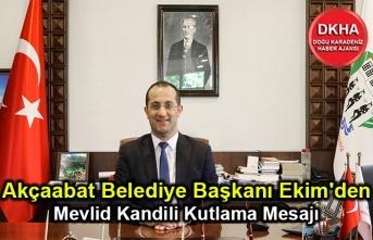 Akçaabat Belediye Başkanı Osman Nuri Ekim, Mevlid Kandili münasebetiyle bir kutlama mesajı yayımladı