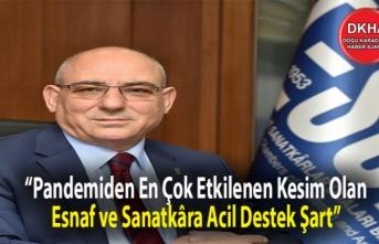 """""""Pandemiden En Çok Etkilenen Kesim Olan Esnaf ve Sanatkâra Acil Destek Şart"""""""