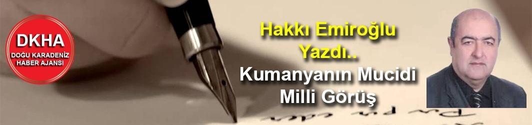 Hakkı Emiroğlu Yazdı.. Kumanyanın Mucidi Milli Görüş
