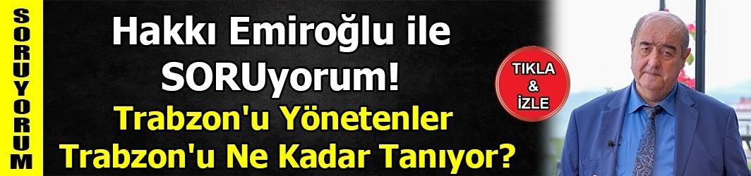 Trabzon'u yönetenler Trabzon'u ne kadar tanıyor?-DKHA
