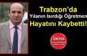 Trabzon'da Yılanın Isırdığı Öğretmen Hayatını...