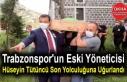 Trabzonspor'un Eski Yöneticisi Hüseyin Tütüncü...