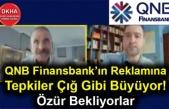 QNB Finansbank'ın Reklamına Tepkiler Çığ Gibi Büyüyor! Özür Bekliyorlar