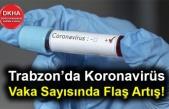 Trabzon'da Koronavirüs Vaka Sayısında Flaş Artış!