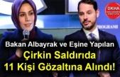 Bakan Albayrak ve Eşine Yapılan Çirkin Saldırıda 11 Kişi Gözaltına Alındı!