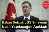 Bakan Selçuk LGS Sınavının Nasıl Yapılacağını Açıkladı