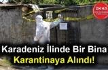 Karadeniz İlinde Bir Bina Karantinaya Alındı!