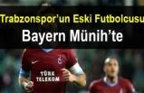 Trabzonspor'un Eski Futbolcusu Bayern Münih'te