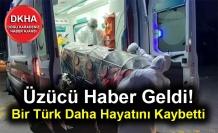 Üzücü Haber Geldi! Bir Türk Daha Hayatını Kaybetti