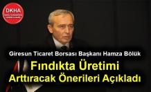 Giresun Ticaret Borsası Başkanı Hamza Bölük Fındıkta Düşen Üretimi Arttıracak Önerileri Açıkladı