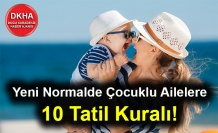 Yeni Normalde Çocuklu Ailelere 10 Tatil Kuralı!