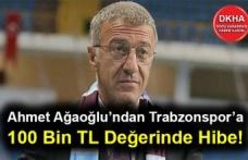 Ahmet Ağaoğlu'ndan Trabzonspor'a 100 Bin TL Değerinde Hibe!