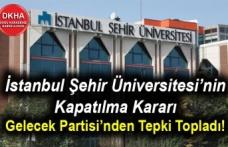 İstanbul Şehir Üniversitesi'nin Kapatılma Kararı Gelecek Partisi'nden Tepki Topladı!