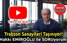 Trabzon Sanayileri Taşınıyor - Hakkı EMİROĞLU ile SORUyorum!