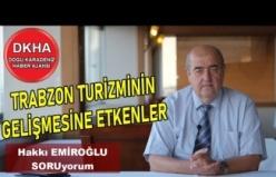 Trabzon Turizminin Gelişmesine Etkenler - Hakkı EMİROĞLU ile SORUyorum!
