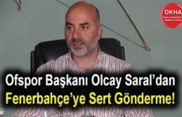 Ofspor Başkanı Olcay Saral'dan Fenerbahçe'ye...