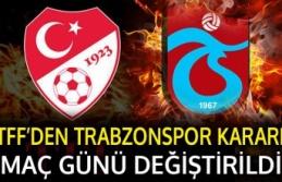 TFF'DEN FLAŞ TRABZONSPOR MAÇI DEĞİŞİKLİĞİ