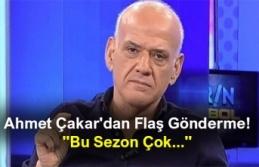 """Ahmet Çakar'dan Flaş Gönderme! """"Bu Sezon..."""