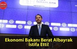 Berat Albayrak istifa etti.