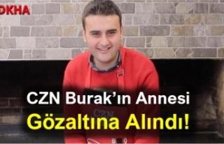 CZN Burak'ın Annesi Gözaltına Alındı!