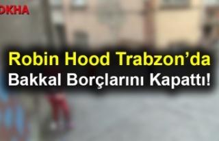 Robin Hood Trabzon'da Bakkal Borçlarını Kapattı!
