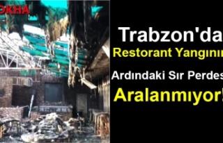 Trabzon'da Restorant Yangının Ardındaki Sır...