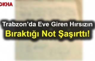 Trabzon'da Eve Giren Hırsızın Bıraktığı Not...