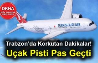 Trabzon'da Korkutan Dakikalar! Uçak Pisti Pas Geçti