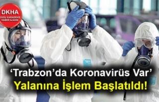 'Trabzon'da Koronavirüs Var' Yalanına İşlem...