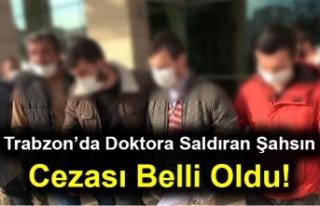 Trabzon'da Doktora Saldıran Şahsın Cezası Belli...