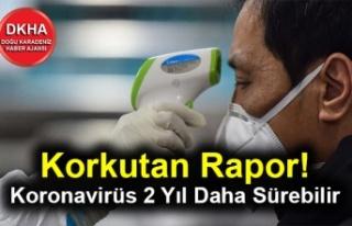 Korkutan Rapor! Koronavirüs 2 Yıl Daha Sürebilir