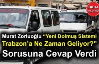 """Murat Zorluoğlu """"Yeni Dolmuş Sistemi Trabzon'a..."""