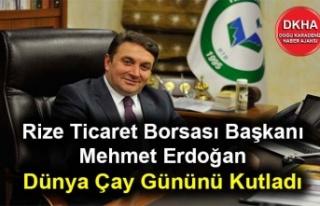 Rize Ticaret Borsası Başkanı Mehmet Erdoğan'ın...