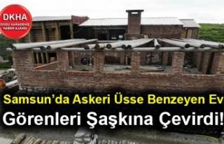 Samsun'da Askeri Üsse Benzeyen Ev Görenleri Şaşkına...