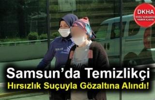 Samsun'da Temizlikçi Hırsızlık Suçuyla Gözaltına...