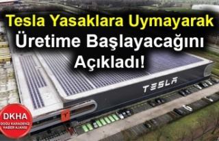 Tesla Yasaklara Uymayarak Üretime Başlayacağını...
