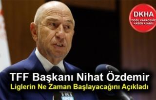 TFF Başkanı Nihat Özdemir Liglerin Ne Zaman Başlayacağını...