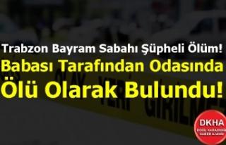 Trabzon Bayram Sabahı Şüpheli Ölüm! Babası Tarafından...