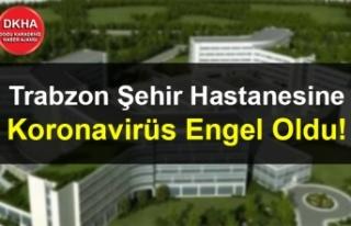 Trabzon Şehir Hastanesine Koronavirüs Engel Oldu!