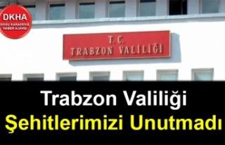 Trabzon Valiliği Şehitlerimizi Unutmadı
