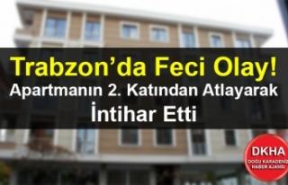 Trabzon'da Feci Olay! Apartmanın 2. Katından Atlayarak...