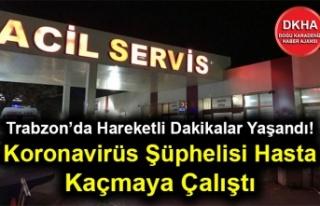 Trabzon'da Hareketli Dakikalar Yaşandı! Koronavirüs...