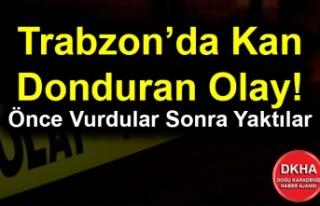 Trabzon'da Kan Donduran Olay! Önce Vurdular Sonra...