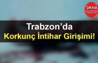 Trabzon'da Korkunç İntihar Girişimi!
