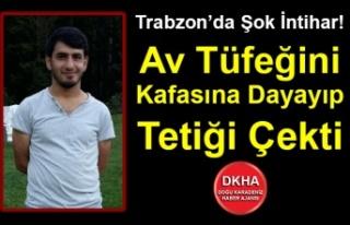 Trabzon'da Şok İntihar! Av Tüfeğini Kafasına...