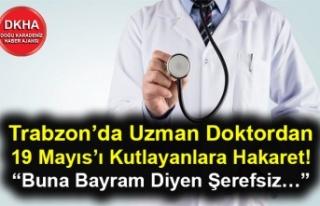 Trabzon'da Uzman Doktordan 19 Mayıs'ı Kutlayanlara...