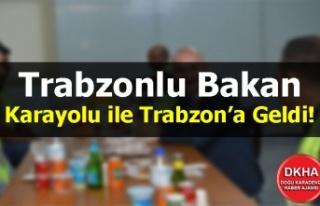 Trabzonlu Bakan Karayolu ile Trabzon'a Geldi